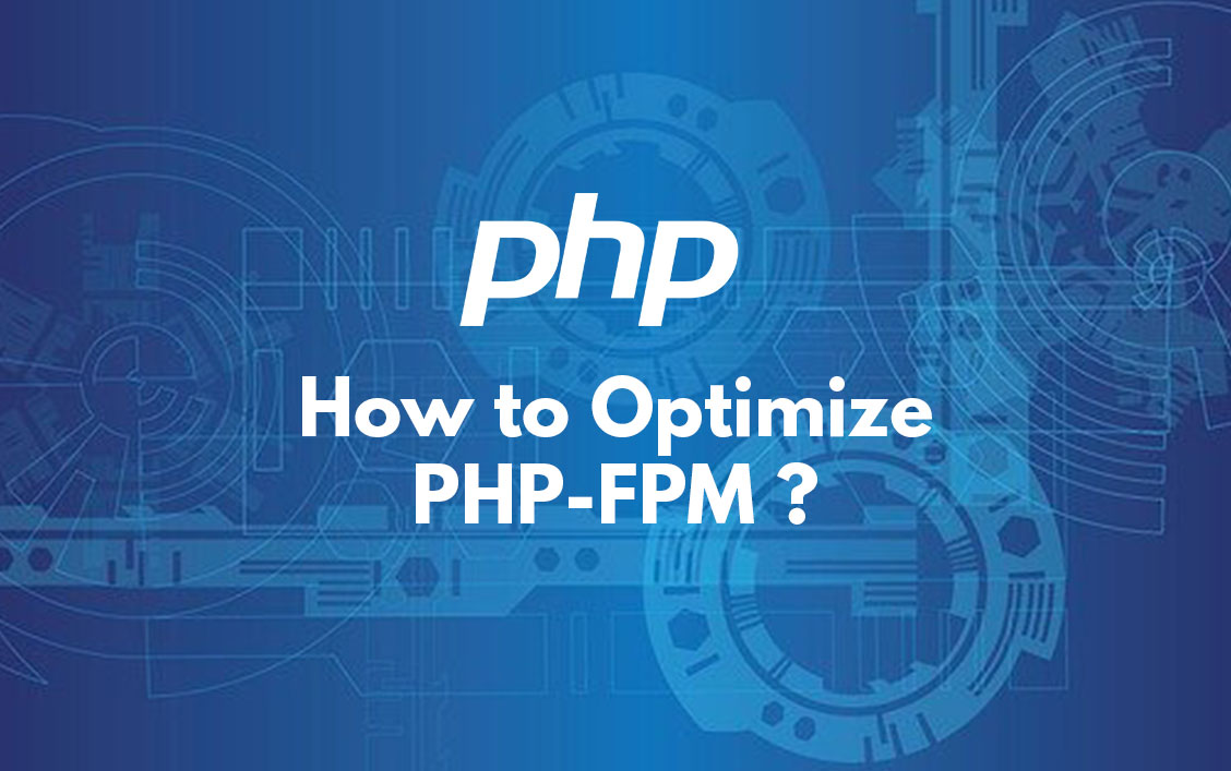 How to Optimize PHP-FPM?