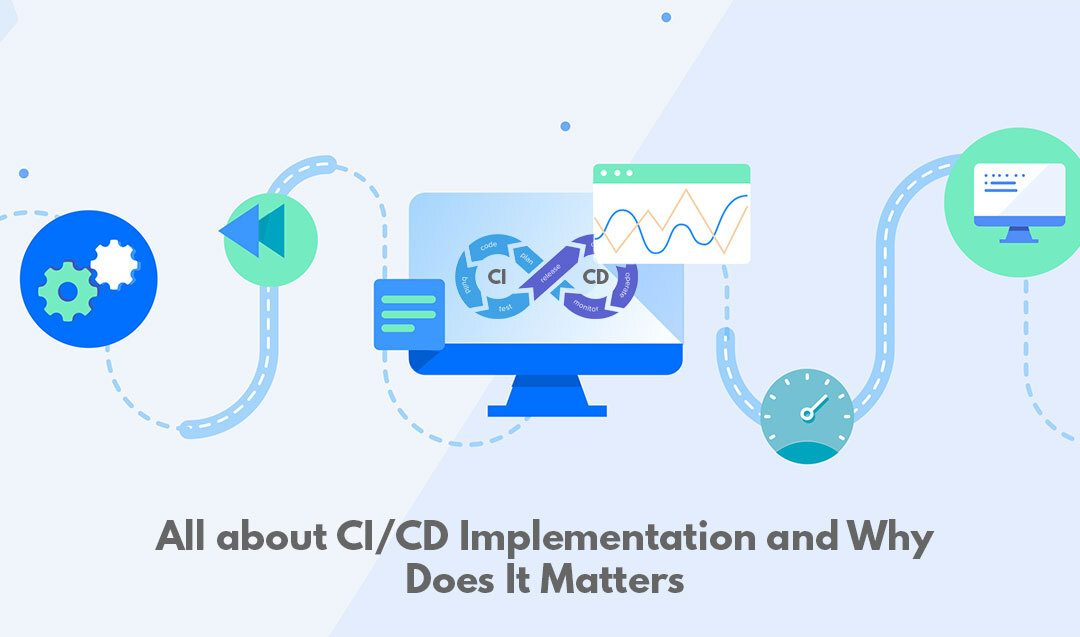 All about CI/CD Implementation and Why Does It Matter