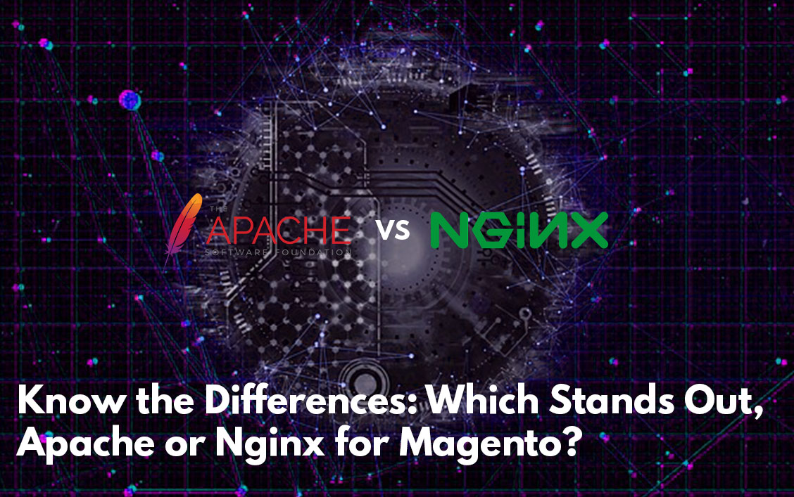Know the Differences: Which Stands Out, Apache or Nginx for Magento?