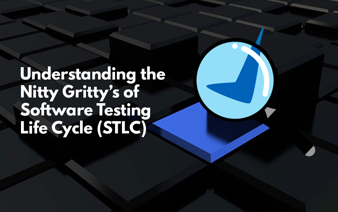 Understanding the Nitty Gritty's of Software Testing Life Cycle (STLC)