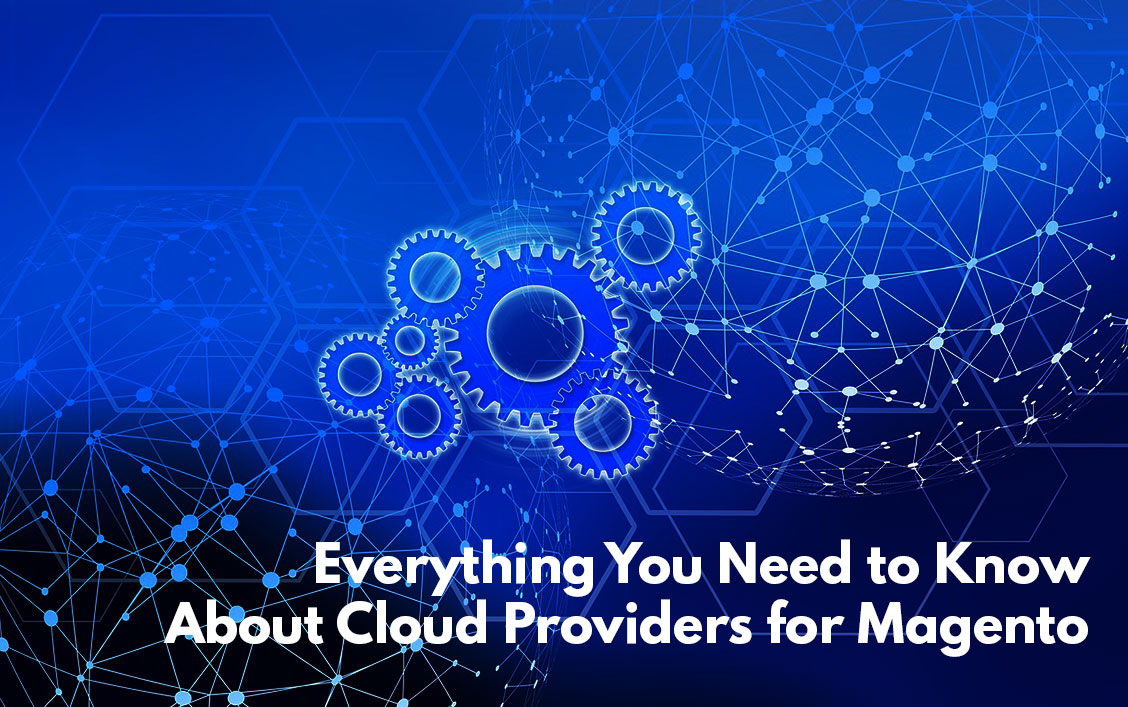 Everything You Need to Know About Cloud Providers for Magento