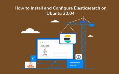 How to Install and Configure Elasticsearch on Ubuntu 20.04