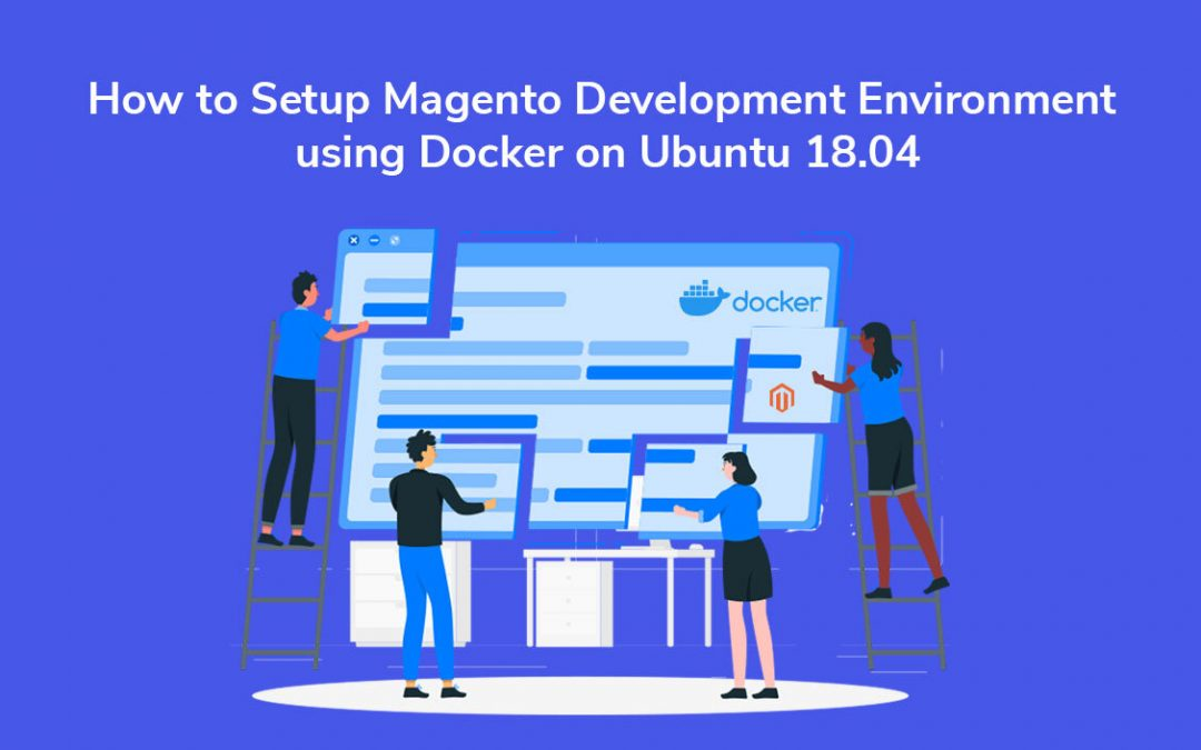 How to Setup Magento Development Environment using Docker on Ubuntu 18.04