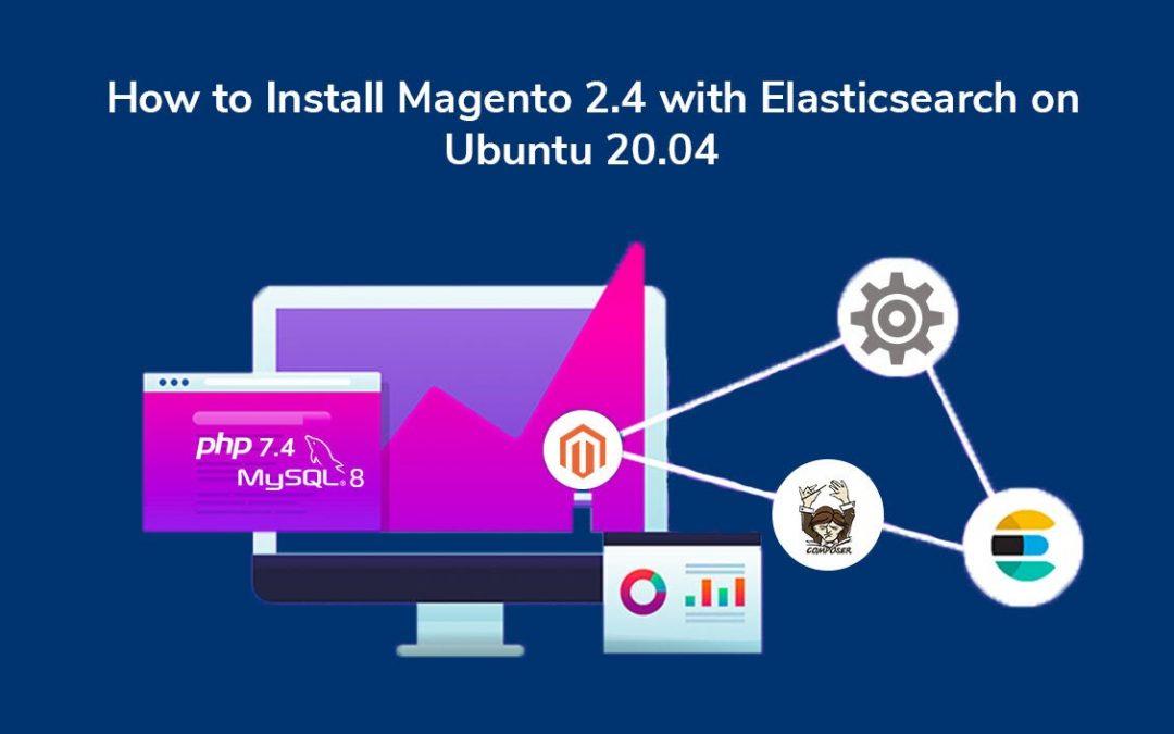 How to Install Magento 2.4 with Elasticsearch on Ubuntu 20.04